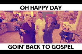 Oh Happy Day Goin' Back to Gospel Video